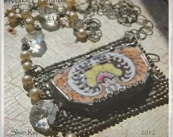 Make Beautiful Broken China Jewelry Online Workshop  by Shari Replogle