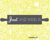 Kitchen Wall Art - Funny Kitchen Art - Quote - Just Roll With It - 8x10 Art Print