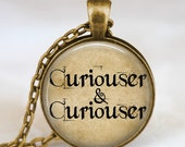 Alice In Wonderland quote Necklace Curiouser and curiouser art pendant , alice pendant  with gift bag