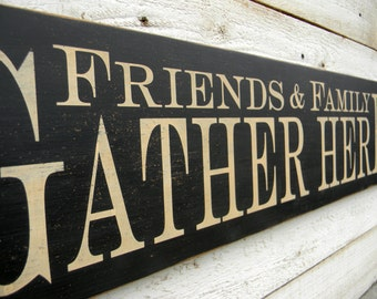 Friends and Family Gather Here - large distressed wood sign