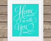 Printable Poster : Home is Wherever I'm With You -Aqua - Typography Poster - Digital Download  - 8x10 Poster