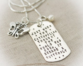 Inspirational Quote Dog Tag Necklace Sterling Silver Hand Stamed Personalized JUST when the Caterpillar Thought the World Was Over...