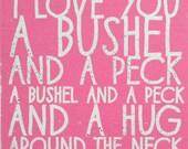 I Love You a Bushel and a Peck 13 x 15 Rustic Wooden Sign
