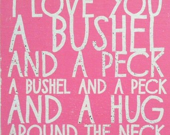 I Love You a Bushel and a Peck Extra Large 26 x 28 Rustic Wooden Sign