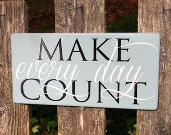 Make Every Day Count - wood vinyl sign