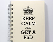 PhD Journal Notebook Diary Sketch Book - Keep Calm and Get a PhD - Small Notebook 5.5 x 4.25 Inches - Ivory