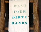Wash Your Dirty Hands Flour Sack Towel