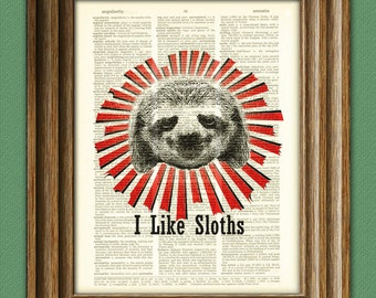 I Like Sloths Print over an upcycled vintage dictionary page book Woodland art print
