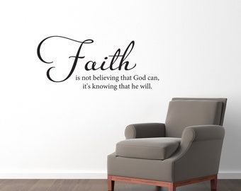 Faith Wall Decal - Faith is not believing that God can, it's knowing that he will - Medium