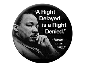 MLK Photo Magnet - A Right Delayed is a Right Denied - Large 2.25 inch Martin Luther King Fridge Magnet