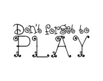 Dont forget to play wall vinyl decal