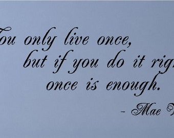 You only live once....Mae West Wall Quotes Sayings Words Lettering Removable Home Decals