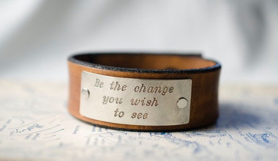 Be the Change You Wish to See -  Adjustable Leather Snap Cuff with Engraved Metal Plate
