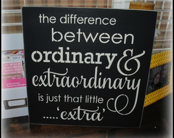 the difference between ordinary & extraordinary is just that little ....extra
