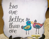 Two Are Better Than One Wood Handmade Sign