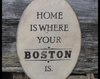 PRIMITIVE SIGN - Home Is Where Your Boston Is or Bostons Are - Several Colors Available