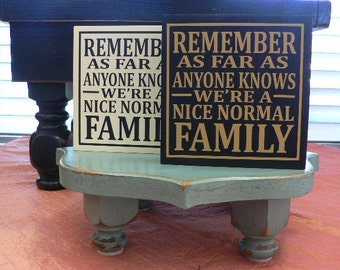 Remember - As Far As Anyone Knows We're A Nice, Normal Family - wood block with saying