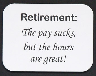 "Magnet says ""Retirement:  The pay sucks..."", laser engraved, custom color"