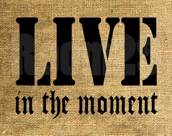 INSTANT DOWNLOAD - Live In The Moment - Download and Print - Image Transfer - Digital Sheet by Room29 - Sheet no. 978