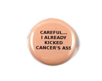 Careful... I Already Kicked Cancer's Ass - Uterine Cancer - Humor - 2.25 inch button/pin