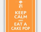 Keep Calm and Eat a CAKE POP Print 5x7 (Papaya Featured--56 colors to choose from)