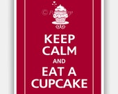 Keep Calm and EAT A CUPCAKE Print 5x7 (Color featured: Cranberry--over 700 colors to choose from)