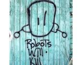 Robots Will Kill 8X10 print street art graffiti photography anarchy