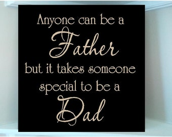 Personalized wooden sign w vinyl quote Anyone can be a Father but it takes someone special to be a Dad..