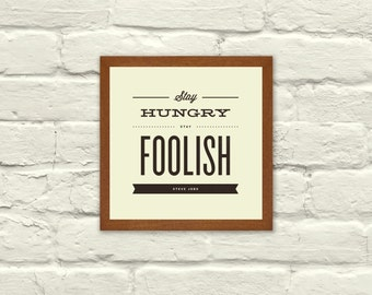 INSPIRATIONAL QUOTE, Stay Hungry Stay Foolish, Typography, 5 x 5 Art Print,  Office, Nursery, Indie, Motivational