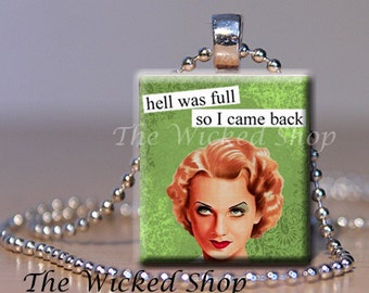 Scrabble Tile Pendant - Hell Was Full So I Came Back - Quote Pendant - Sass - Sarcasm - Sarcastic Quotes SP Ball Chain Incl. (BRAZEN )