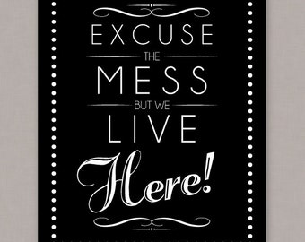 "PRINTABLE 8x10 ""Excuse The Mess But We Live Here"" -- PDF digital file"