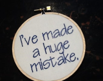 Embroidery Hoop Art - Ive made a huge mistake - 4 x 4 inch hoop - humor - made to order - embroidery