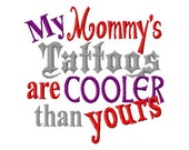 My Mommy's Tattoos are Cooler than yours - Machine Embroidery Design - 8 Sizes