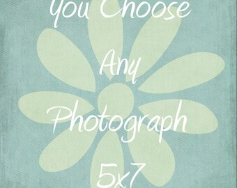 Customize Any Photograph To be 5x7-Fine Art Photograph