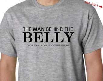 The Man Behind the Belly - Humor Dad Shirt / Dad Pregnancy Announcement Shirt