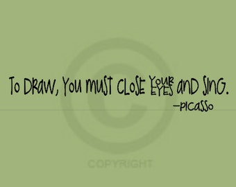 To draw you must close you eyes and sing - picasso - - Vinyl Wall Art