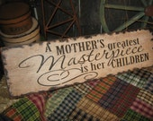 "Primitive Love Wood Sign   "" A Mother's Greatest Masterpiece...""  Hand Painted Rustic  Housewares"