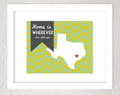 8x10 Print - Home is wherever I'm with you - State Silhouette with Herringbone background - Texas Chevron Pattern