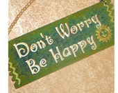 Dont Worry Be Happy handpainted wood sign