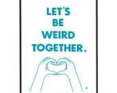 Turquoise typography love quote poster heart hands pop art poster print - Let's be weird together - A3