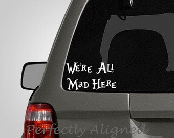 "Alice in Wonderland inspired ""We're All Mad Here"" vinyl car decal - For macbooks, laptops, car windows etc..."