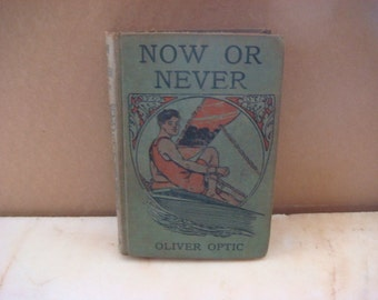 Now or Never 1900 Book by Oliver Optic Sailing Boards Stamped in Color Graphic Sailor Vintage Children's Literature
