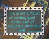 """Wall Art - Wood Panel - Quote: """"Life is not a matter of holding good cards, but of playing a poor hand well"""""""