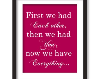 First we had each other then we had you now we have everything, quote, kids wall art, typography, first we have print, new baby, nursery art