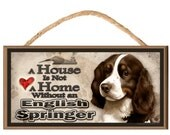 "A House is not a Home without a English Springer Spaniel 10"" x 5"" Wooden Sign v2"