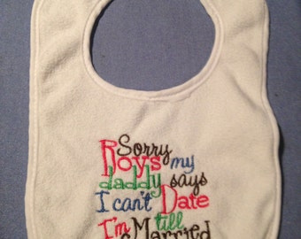 Sorry boys my daddy says I can't date until I'm married Bib