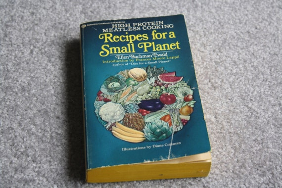 Recipes for a Small Planet: High Protein Meatless Cooking by Ellen Buchman Ewald, 1973