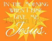 Give me Jesus Print