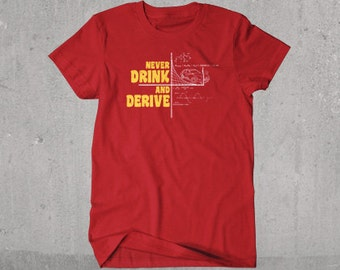 Never Drink And Derive // Funny Calculus T-shirt
