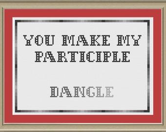You make my participle dangle: nerdy grammar cross-stitch pattern